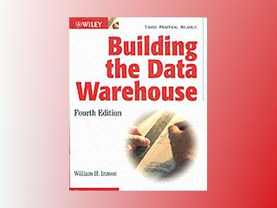 Building the Data Warehouse, 4th Edition av William H. Inmon