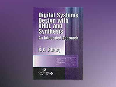 Digital Systems Design with VHDL and Synthesis: An Integrated Approach av K.C. Chang