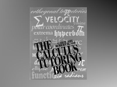 The Calculus Tutoring Book av Carol Ash