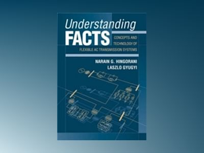 Understanding FACTS : Concepts and Technology of Flexible AC Transmission S av Narain G. Hingorani