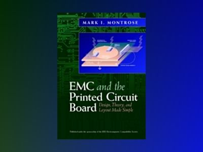 EMC and the Printed Circuit Board: Design, Theory, and Layout Made Simple av Mark I. Montrose