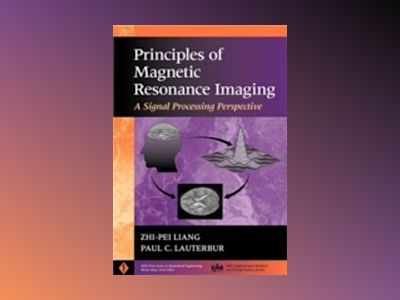 Principles of Magnetic Resonance Imaging: A Signal Processing Perspective av Zhi-Pei Liang