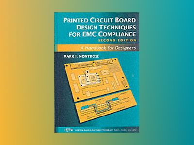 Printed Circuit Board Design Techniques for EMC Compliance: A Handbook for av Mark I. Montrose