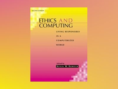 Ethics and Computing: Living Responsibly in a Computerized World, 2nd Editi av Kevin W. Bowyer