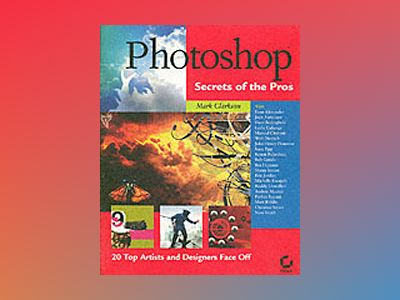 Photoshop Secrets of the ProsTM: 20 Top Artists and Designers Face Off av Mark Clarkson