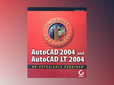 AutoCAD 2004 and AutoCAD LT 2004: No Experience Required av David Frey