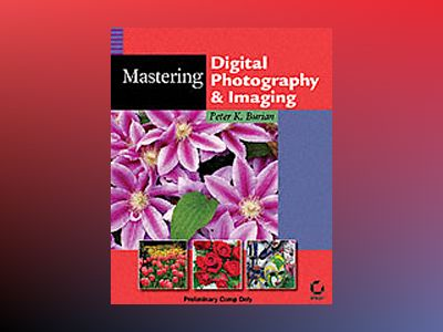 MasteringTM Digital Photography and Imaging av Peter K. Burian