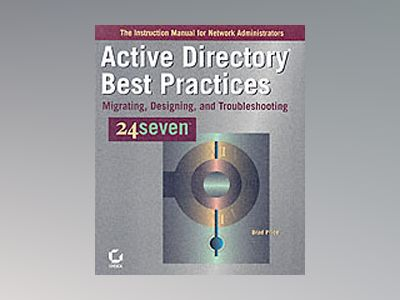 Active Directory Best Practices 24sevenTM: Migrating, Designing, and Troubl av Brad Price