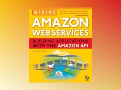 Mining Amazon Web Services : Building Applications with the Amazon API av John Paul Mueller