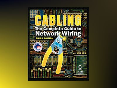 Cabling: The Complete Guide to Network Wiring, 3rd Edition av David Barnett