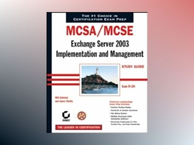 MCSA/MCSE: Exchange Server 2003 Implementation and Management Study Guide: av Will Schmied