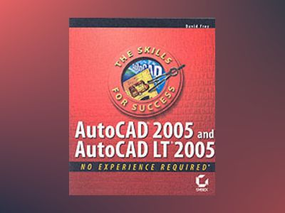 AutoCAD 2005 and AutoCAD LT 2005: No Experience Required av David Frey