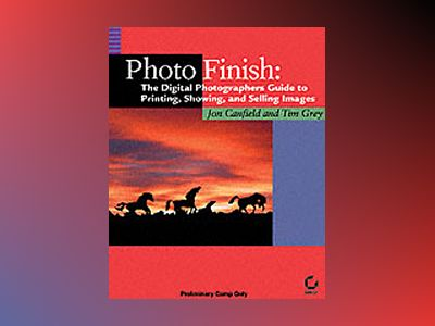 Photo Finish: The Digital Photographer's Guide to Printing, Showing, and Se av Jon Canfield