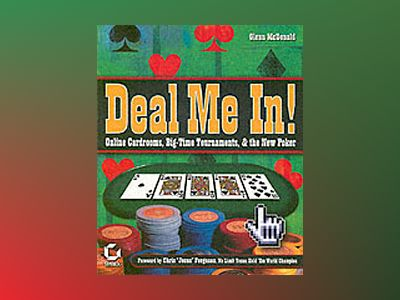 Deal Me In! Online Cardrooms, Big Time Tournaments, and The New Poker av Glenn McDonald
