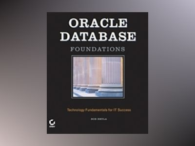 Oracle Database Foundations: Technology Fundamentals for IT Success av Bob Bryla