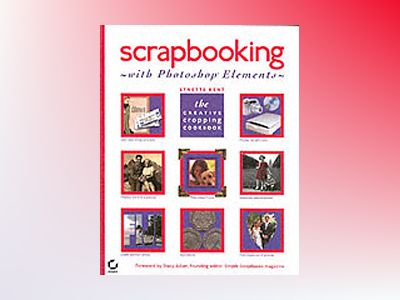 Scrapbooking with Photoshop Elements: The Creative Cropping Cookbook av Lynette Kent