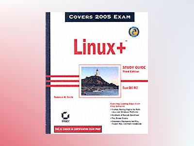 Linux+TM Study Guide: Exam XK0-002, 3rd Edition av Roderick W. Smith