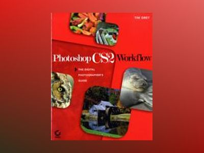 Photoshop CS2 Workflow: The Digital Photographer's Guide av Tim Grey