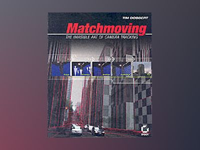 Matchmoving: The Invisible Art of Camera Tracking av Tim Dobbert