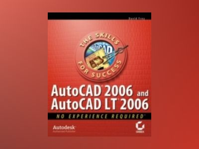 AutoCAD 2006 and AutoCAD LT 2006: No Experience RequiredTM av David Frey