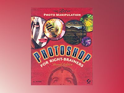 Photoshop for Right-Brainers: The Art of Photomanipulation, 2nd Edition av Al Ward
