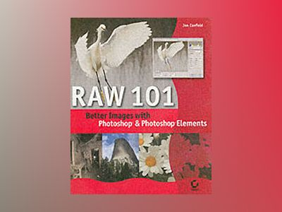 Raw 101: Better Images with Photoshop Elements and Photoshop av Jon Canfield