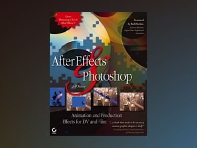 After Effects and Photoshop: Animation and Production Effects for DV and Fi av Jeff Foster