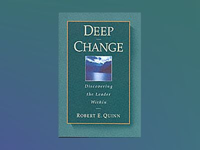 Deep Change: Discovering the Leader Within av Robert E. Quinn