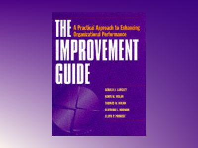 The Improvement Guide: A Practical Approach to Enhancing Organizational Per av Gerald J. Langley