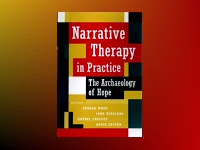 Narrative Therapy in Practice: The Archaeology of Hope av Gerald Monk