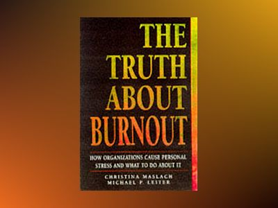 The Truth About Burnout: How Organizations Cause Personal Stress and What t av Christina Maslach