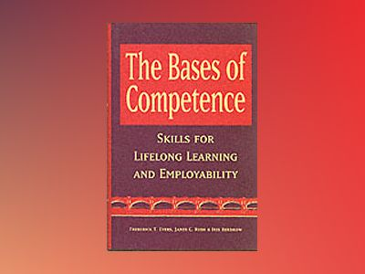 The Bases of Competence: Skills for Lifelong Learning and Employability av Frederick T. Evers