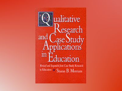 Qualitative Research and Case Study Applications in Education: Revised and av Sharan B Merriam