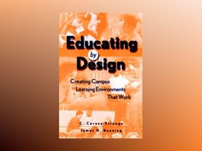 Educating by Design: Creating Campus Learning Environments That Work av C. Carney Strange