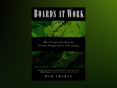 Boards At Work: How Corporate Boards Create Competitive Advantage av Ram Charan