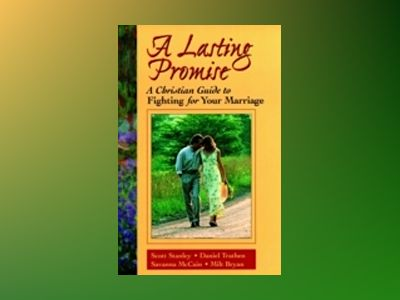 A Lasting Promise: A Christian Guide to Fighting for Your Marriage av Scott M. Stanley