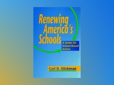 Renewing America's Schools: A Guide for School-Based Action av Carl D. Glickman