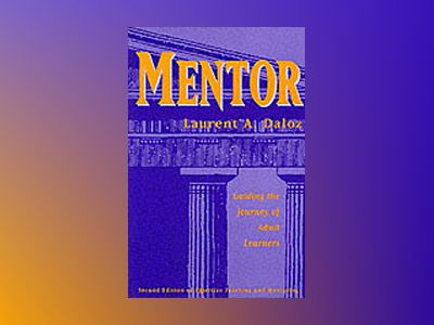 Mentor: Guiding the Journey of Adult Learners av Laurent A. Daloz