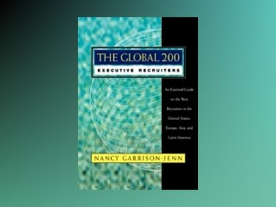 The Global 200 Executive Recruiters: An Essential Guide to the Best Recruit av Nancy Garrison-Jenn