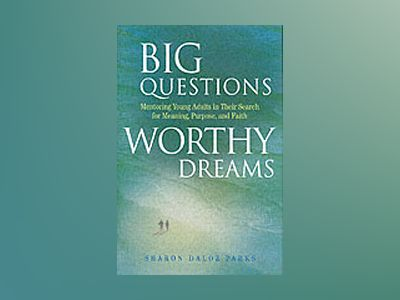 Big Questions, Worthy Dreams: Mentoring Young Adults in Their Search for Me av Sharon Daloz Parks