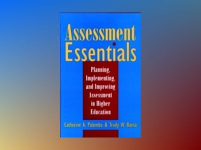 Assessment Essentials: Planning, Implementing, and Improving Assessment in av Catherine A. Palomba