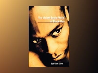 The Violent Social World of Black Men av William Oliver