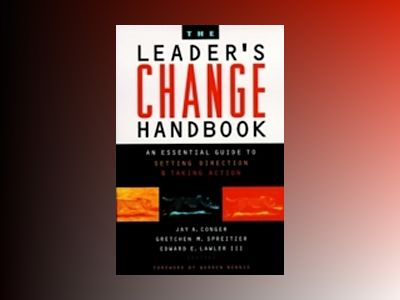 The Leader's Change Handbook: An Essential Guide to Setting Direction and T av Jay A. Conger