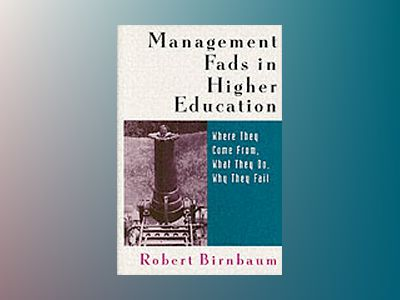 Management Fads in Higher Education: Where They Come From, What They Do, Wh av Robert Birnbaum