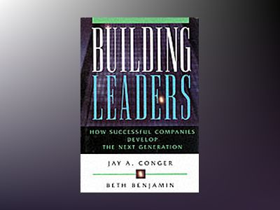 Building Leaders: How Successful Companies Develop the Next Generation av Jay A. Conger