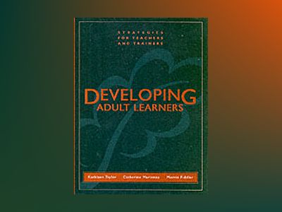 Developing Adult Learners: Strategies for Teachers and Trainers av Kathleen Taylor
