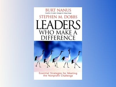 Leaders Who Make a Difference: Essential Strategies for Meeting the Nonprof av Burt Nanus