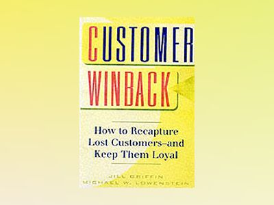 Customer Winback: How to Recapture Lost Customers--And Keep Them Loyal av Jill Griffin