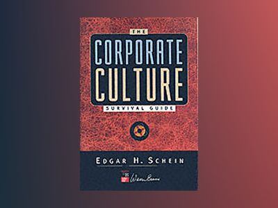 The Corporate Culture Survival Guide: Sense and Nonsense About Culture Chan av Edgar H. Schein