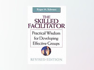 The Skilled Facilitator: A Comprehensive Resource for Consultants, Facilita av Roger Schwarz
